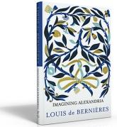 Imagining Alexandria by Louis De Bernieres